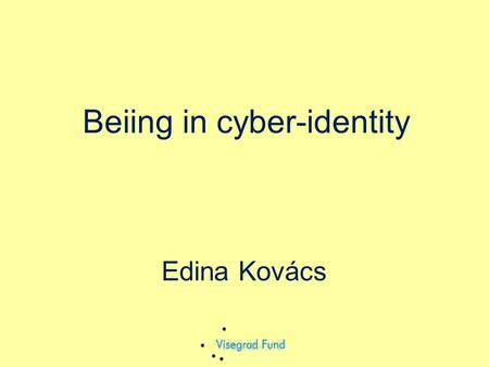 Edina Kovács Beiing in cyber-identity. What is reality? What is the difference between virtual and real? How can we say it? (Using tools?) A letter or.