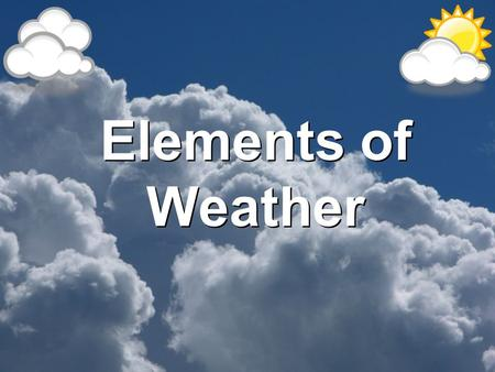 Elements of Weather. Weather is defined as the condition of the Earth's atmosphere at a certain time and place. What is weather?