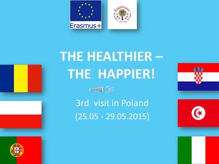 THE HEALTHIER – THE HAPPIER! 3rd visit in Poland (25.05 - 29.05.2015)