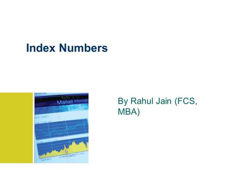 Index Numbers By Rahul Jain (FCS, MBA). 2 GOALS Describe the term index. Understand the difference between a weighted and an unweighted index. Construct.