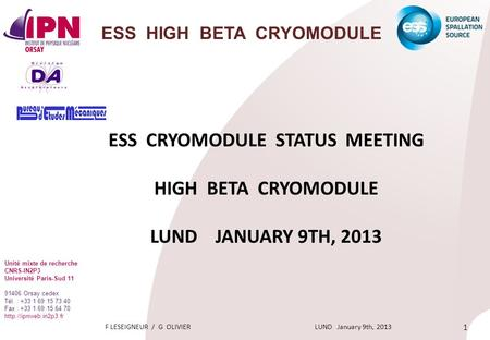 F LESEIGNEUR / G OLIVIER LUND January 9th, 2013 1 ESS HIGH BETA CRYOMODULE ESS CRYOMODULE STATUS MEETING HIGH BETA CRYOMODULE LUND JANUARY 9TH, 2013 Unité.