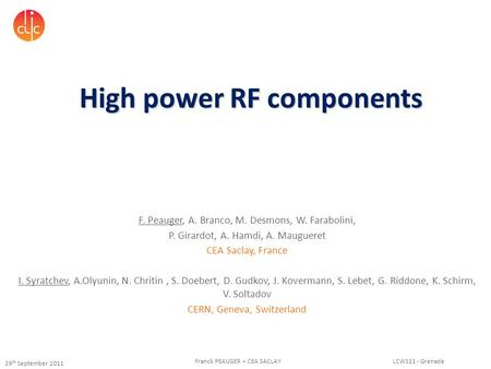 Franck PEAUGER – CEA SACLAY LCWS11 - Grenada 29 th September 2011 High power RF components F. Peauger, A. Branco, M. Desmons, W. Farabolini, P. Girardot,