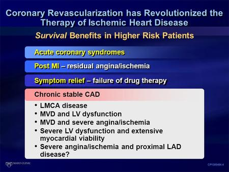Survival Benefits in Higher Risk Patients Coronary Revascularization has Revolutionized the Therapy of Ischemic Heart Disease Acute coronary syndromes.