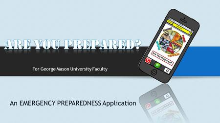An EMERGENCY PREPAREDNESS Application For George Mason University Faculty.