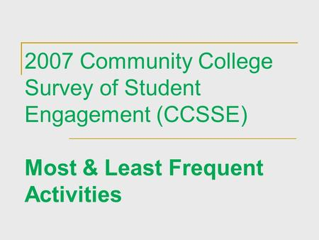 2007 Community College Survey of Student Engagement (CCSSE) Most & Least Frequent Activities.
