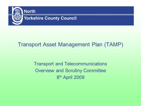 Transport Asset Management Plan (TAMP) Transport and Telecommunications Overview and Scrutiny Committee 8 th April 2009.