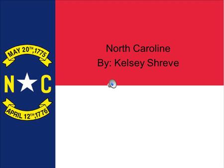 North Caroline By: Kelsey Shreve Basic State Facts State Name: North Carolina State Nickname: The Tar Heel State State Capital: Raleigh State Governor: