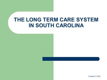 THE LONG TERM CARE SYSTEM IN SOUTH CAROLINA Posted 11/7/05.