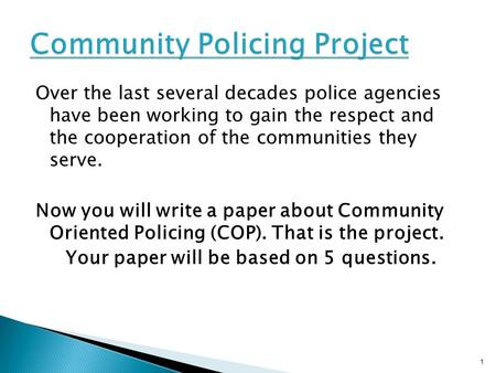 Over the last several decades police agencies have been working to gain the respect and the cooperation of the communities they serve. Now you will write.