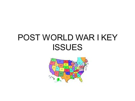 POST WORLD WAR I KEY ISSUES. POSTWAR TRENDS AMERICANS EXHAUSTED DEBATE OVER LEAGUE OF NATIONS DIVIDES AMERICA PROGRESSIVE ERA BROUGHT MANY CHANGES ECONOMY.
