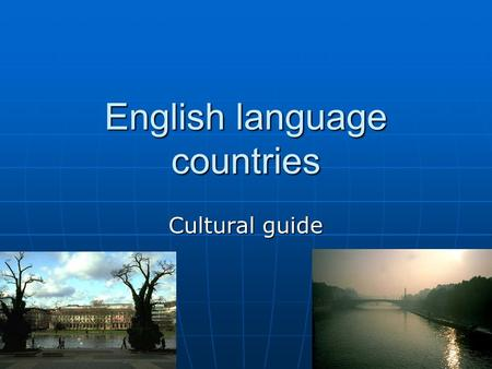 English language countries Cultural guide. The United Kingdom of Great Britain and Northern Ireland The United Kingdom is situated near the north-west.