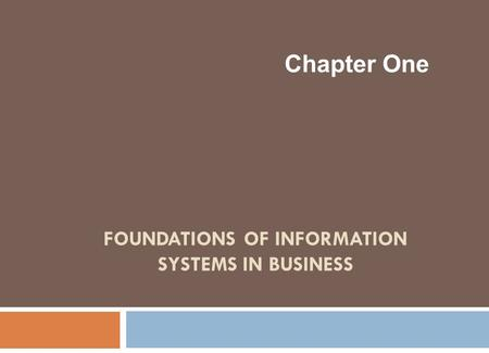 FOUNDATIONS OF INFORMATION SYSTEMS IN BUSINESS Chapter One.