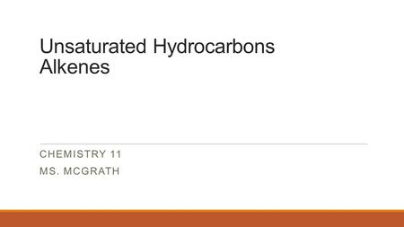 Unsaturated Hydrocarbons Alkenes CHEMISTRY 11 MS. MCGRATH.