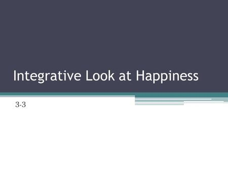 Integrative Look at Happiness 3.3. Are rich people happier? Psychological research has not shown this Lyubomirsky (2001) ▫Inborn set-point- 50% of happiness.