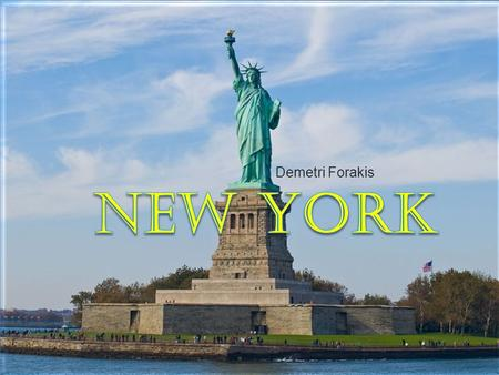 Demetri Forakis. New York: Where it's at.  New York is the 3rd most populous and the 7th most densely populated of the 50 United States. New York is.