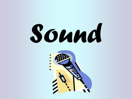 Sound Sound Waves  Longitudinal Waves (disturbance) that travel through a medium  Begins with a vibration  Carries ENERGY (like all waves)  Can travel.