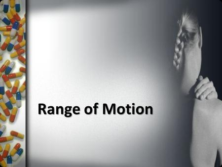 Range of Motion. Definition the extent of movement that a joint is capable of performing Range of motion is used when doing routine activities such as.