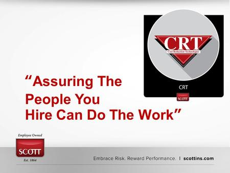 """Assuring The People You Hire Can Do The Work"". CRT Isokinetic Testing and Special Statistical Analysis Provides: Marked reduction in workplace injuries."