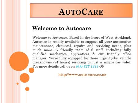 A UTO C ARE Welcome to Autocare Welcome to Autocare. Based in the heart of West Auckland, Autocare is readily available to support all your automotive.