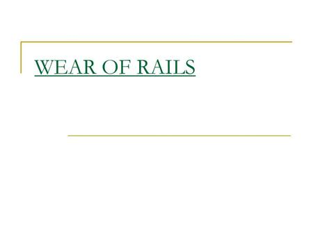 WEAR OF RAILS. TYPES 1. Wear on head of rail 2. Wear on ends of rail 3. Wear of rail on curve.