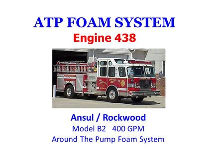 ATP FOAM SYSTEM Engine 438 Ansul / Rockwood Model B2 400 GPM Around The Pump Foam System.