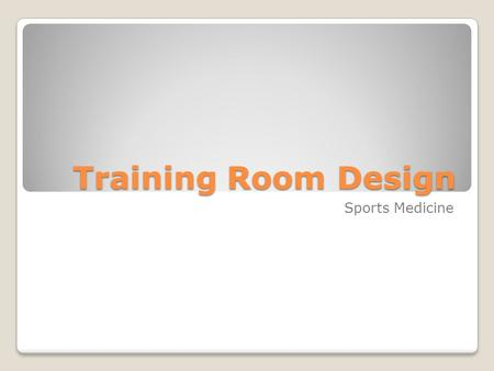 Training Room Design Sports Medicine. A well designed Training Room is: ◦Well designed to maximize it's use ◦Should be greater than 1000 sq ft ◦Size depends.