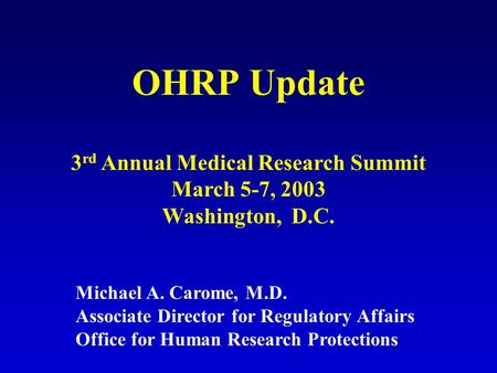 OHRP Update Michael A. Carome, M.D. Associate Director for Regulatory Affairs Office for Human Research Protections 3 rd Annual Medical Research Summit.