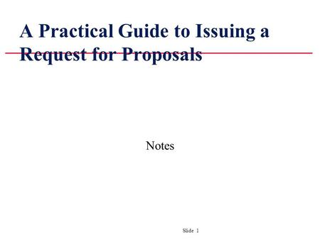 Slide 1 A Practical Guide to Issuing a Request for Proposals Notes.