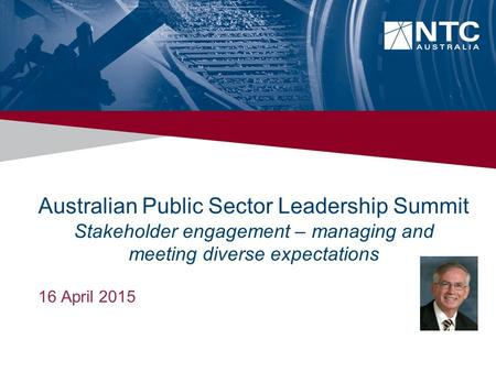 Australian Public Sector Leadership Summit Stakeholder engagement – managing and meeting diverse expectations 16 April 2015.