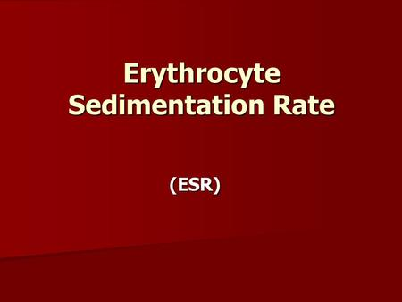 Erythrocyte Sedimentation Rate (ESR). It is the rate of downward descent of RBCs in a vertical column of blood. Principle: If anti-coagulated blood is.