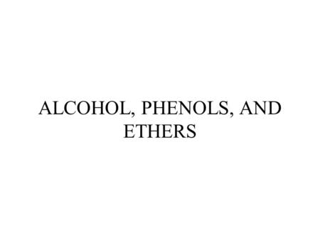 ALCOHOL, PHENOLS, AND ETHERS. ALCOHOLS Alcohols contain the hydroxyl unit as their functional group (-OH)). The general formula is R-OH, where R = an.