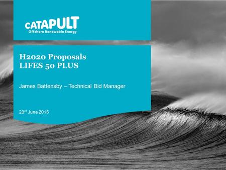 H2020 Proposals LIFES 50 PLUS James Battensby – Technical Bid Manager 23 rd June 2015.