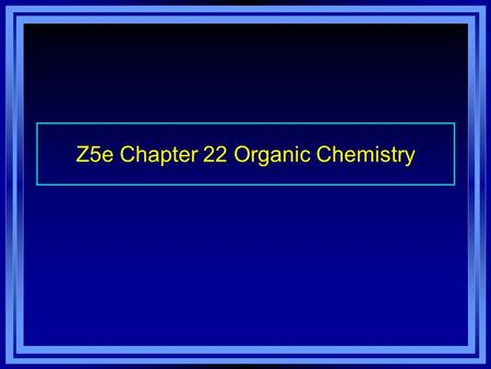 Z5e Chapter 22 Organic Chemistry. 2 Z5e 22.1 Alkanes: Saturated Hydrocarbons  Carbon atoms can form 4 bonds  Nitrogen atom can form 3 bonds  Oxygen.