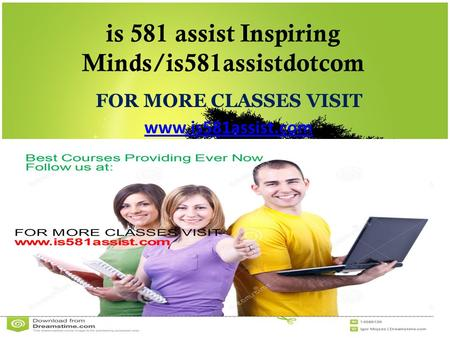 Is 581 assist Inspiring Minds/is581assistdotcom FOR MORE CLASSES VISIT