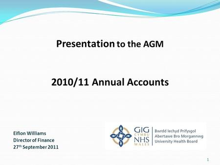 Presentation to the AGM 2010/11 Annual Accounts Eifion Williams Director of Finance 27 th September 2011 1.