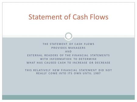 THE STATEMENT OF CASH FLOWS PROVIDES MANAGERS AND EXTERNAL READERS OF THE FINANCIAL STATEMENTS WITH INFORMATION TO DETERMINE WHAT HAS CAUSED CASH TO INCREASE.