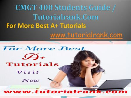 For More Best A+ Tutorials  CMGT 400 Entire Courses (UOP Course) CMGT 400 Week 1 DQ 1 (UOP Course)  CMGT 400 Week 1 Individual Assignments.