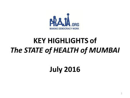 KEY HIGHLIGHTS of The STATE of HEALTH of MUMBAI July 2016 1.