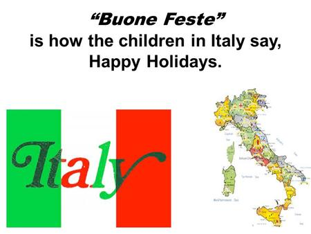 """Buone Feste"" is how the children in Italy say, Happy Holidays."