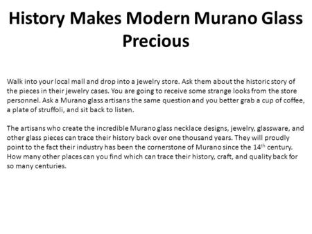 History Makes Modern Murano Glass Precious Walk into your local mall and drop into a jewelry store. Ask them about the historic story of the pieces in.