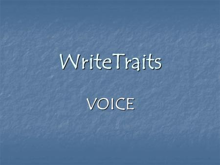 WriteTraits VOICE How can you read VOICE? Voice Is the trait that keeps readers reading Is the trait that keeps readers reading Your ideas are what.