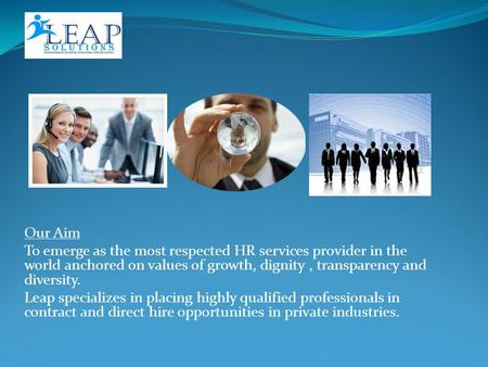 Our Aim To emerge as the most respected HR services provider in the world anchored on values of growth, dignity, transparency and diversity. Leap specializes.
