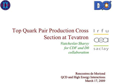 Top Quark Pair Production Cross Section at Tevatron Viatcheslav Sharyy for CDF and D0 collaboration Rencontres de Moriond QCD and High Energy Interactions.