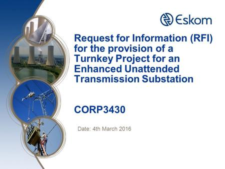 Request for Information (RFI) for the provision of a Turnkey Project for an Enhanced Unattended Transmission Substation CORP3430 Date: 4th March 2016.