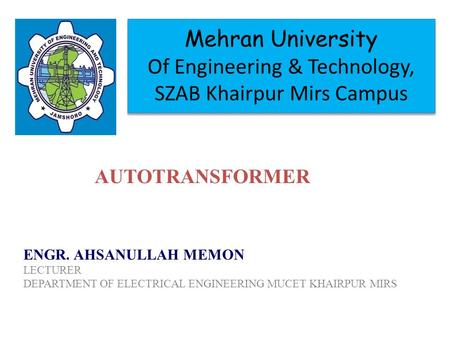 Mehran University Of Engineering & Technology, SZAB Khairpur Mirs Campus ENGR. AHSANULLAH MEMON LECTURER DEPARTMENT OF ELECTRICAL ENGINEERING MUCET KHAIRPUR.