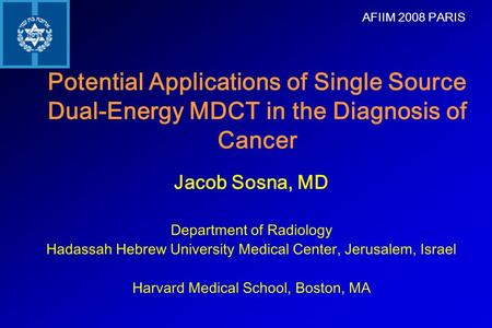 Potential Applications of Single Source Dual-Energy MDCT in the Diagnosis of Cancer Jacob Sosna, MD Department of Radiology Hadassah Hebrew University.
