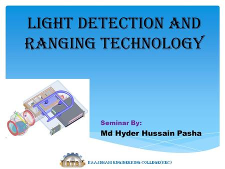 Light detection and ranging technology Seminar By: Md Hyder Hussain Pasha.