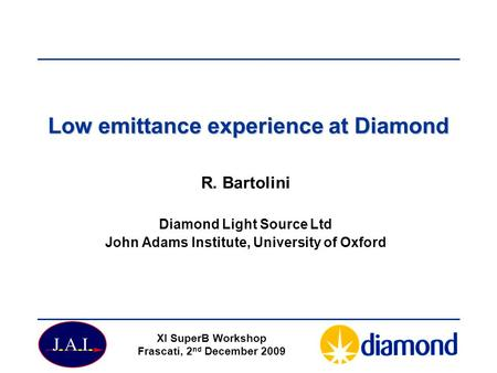Low emittance experience at Diamond R. Bartolini Diamond Light Source Ltd John Adams Institute, University of Oxford XI SuperB Workshop Frascati, 2 nd.
