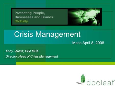 Crisis <strong>Management</strong> Malta April 8, 2008 Andy Jarosz, BSc MBA Director, Head of Crisis <strong>Management</strong>.