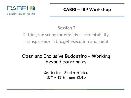 Open and Inclusive Budgeting – Working beyond boundaries Centurion, South Africa 10 th – 11th June 2015 Session 7 Setting the scene for effective accountability: